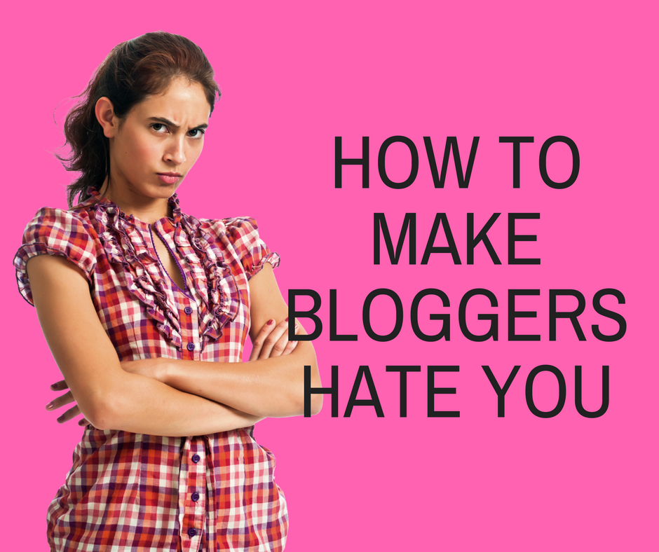 How to make bloggers hate you