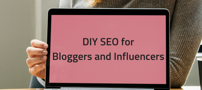 DIY SEO for Bloggers and Influencers